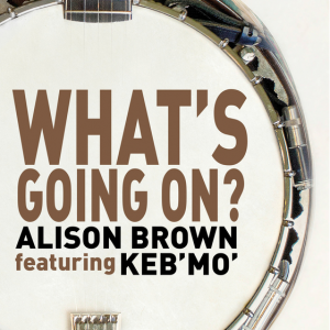 Alison Brown - What´s going on