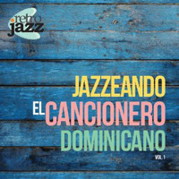 Retro Jazz - Jazzeando el cancionero Dominicano Vol I